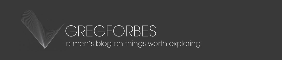 Greg Forbes - a South African men's blog on things worth exploring